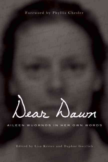 Dear Dawn By Wuornos, Aileen/ Kester, Lisa (EDT)/ Gottlieb, Daphne (EDT)/ Chesler, Phyllis (FRW)